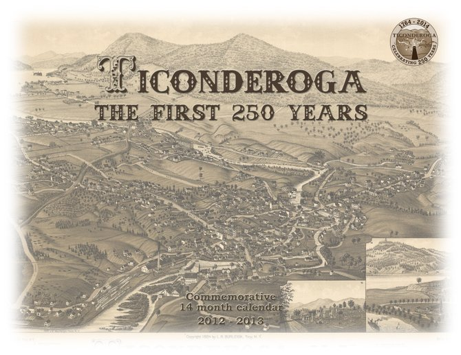 A new calendar will help support Ticonderoga's 250th anniversary. The Ticonderoga, the First 250 Years Committee is selling commemorative 2012-13 calendars. The calendars, priced at $10 each, are available at the Hancock House, the Heritage Museum, Ticonderoga Area Chamber of Commerce and at upcoming events.