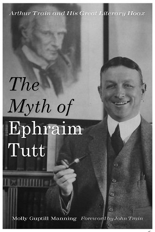 """The Myth of Ephraim Tutt, Arthur Train and his Great Literary Hoax"" by Molly Manning explores the literary hoax of Ephraim Tutt."